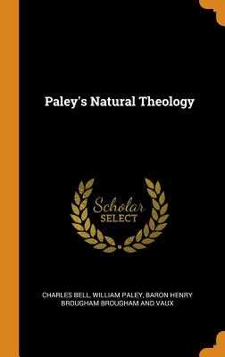 Paley's Natural Theology - Bell, Charles, and Paley, William, and Brougham and Vaux, Baron Henry Brougham