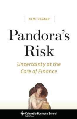 Pandora's Risk: Uncertainty at the Core of Finance - Osband, Kent
