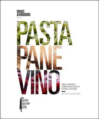 Pasta, Pane, Vino: Deep Travels Through Italy's Food Culture - Goulding, Matt