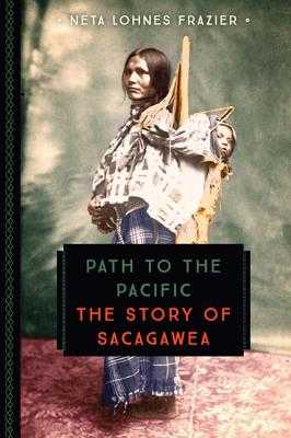 Path to the Pacific: The Story of Sacagawea - Lohnes Frazier, Neta