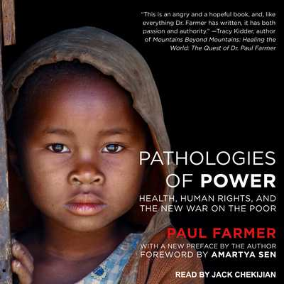 Pathologies of Power: Health, Human Rights, and the New War on the Poor - Farmer, Paul, and Chekijian, Jack (Narrator), and Sen, Amartya (Foreword by)