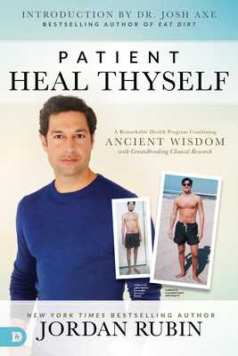Patient Heal Thyself: A Remarkable Health Program Combining Ancient Wisdom with Groundbreaking Clinical Research - Rubin, Jordan, Mr., and Axe, Josh, Dr. (Introduction by)