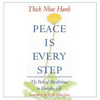 Peace Is Every Step: The Path of Mindfulness in Everyday Life - Hanh, Thich Nhat, and Kotler, Arnold (Editor), and Dalai Lama (Foreword by)