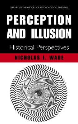 Perception and Illusion: Historical Perspectives - Wade, N J