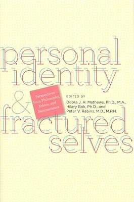 Personal Identity and Fractured Selves: Perspectives from Philosophy, Ethics, and Neuroscience - Mathews, Debra J H (Editor), and Bok, Hilary (Editor), and Rabins, Peter V, MD, MPH (Editor)