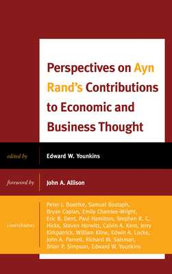Perspectives on Ayn Rand's Contributions to Economic and Business Thought - Younkins, Ed (Editor), and Samuel Bostaph (Contributions by), and Caplan, Bryan (Contributions by)