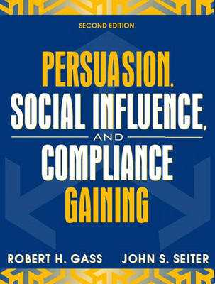 Persuasion, Social Influence, and Compliance Gaining - Gass, Robert H