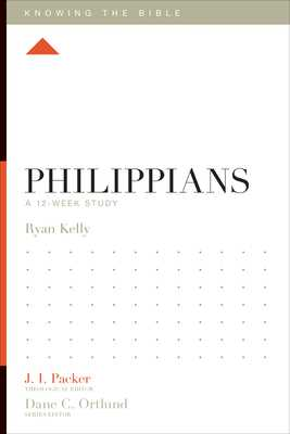 Philippians: A 12-Week Study - Kelly, Ryan, and Packer, J I, Dr. (Editor), and Ortlund, Dane C (Editor)