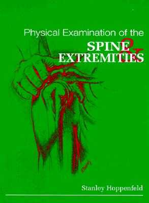 Physical Examination of the Spine and Extremities - Hoppenfeld, Stanley, MD