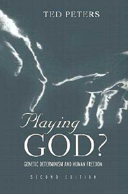 Playing God?: Genetic Determinism and Human Freedom - Peters, Ted