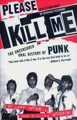 Please Kill Me: The Uncensored Oral History of Punk - McNeil, Legs, and McCain, Gillian