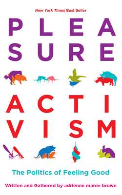 Pleasure Activism: The Politics of Feeling Good - Brown, Adrienne Maree (Editor)