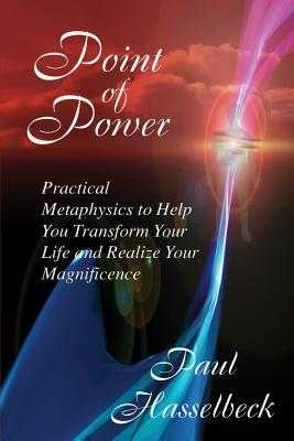 Point of Power: Practical Metaphysics to Help You Transform Your Life and Realize Your Magnificence - Hasselbeck, Paul