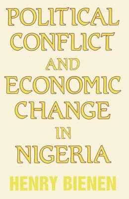 Political Conflict and Economic Change in Nigeria - Bienen, Henry