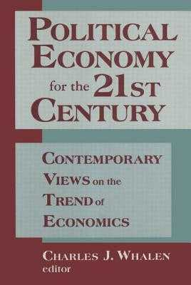 Political Economy for the 21st Century: Contemporary Views on the Trend of Economics: Contemporary Views on the Trend of Economics - Whalen, Charles J, and Minsky, Hyman P