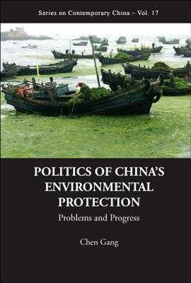 Politics of China's Environmental Protection: Problems and Progress - Chen, Gang