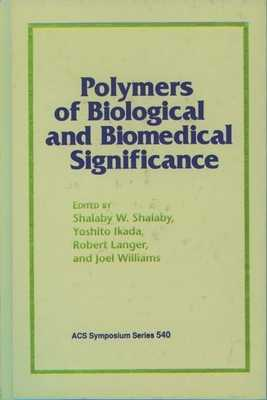 Polymers of Biological and Biomedical Significance - Shalaby, Shalaby W (Editor), and Ikada, Yoshito (Editor), and Langer, Robert (Editor)