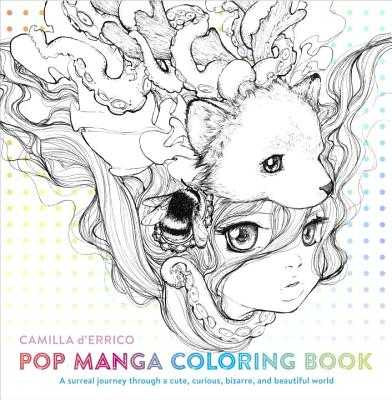 Pop Manga Coloring Book: A Surreal Journey Through a Cute, Curious, Bizarre, and Beautiful World - D'Errico, Camilla