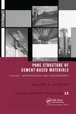 Pore Structure of Cement-Based Materials: Testing, Interpretation and Requirements - Aligizaki, Kalliopi K.