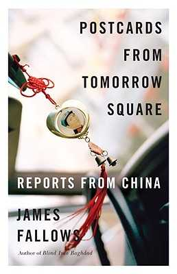 Postcards from Tomorrow Square: Reports from China - Fallows, James