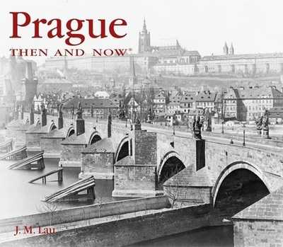 Prague Then & Now - Lau, J M