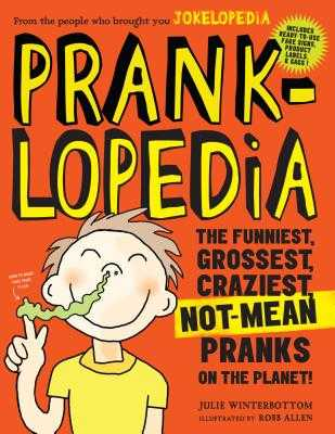 Pranklopedia: The Funniest, Grossest, Craziest, Not-Mean Pranks on the Planet! - Winterbottom, Julie