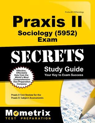 Praxis II Sociology (5952) Exam Secrets Study Guide: Praxis II Test Review for the Praxis II: Subject Assessments - Praxis II Exam Secrets Test Prep (Editor)