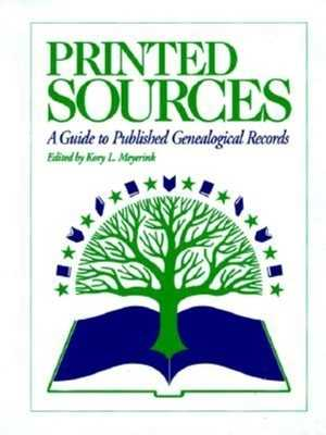 Printed Sources: A Guide to Published Genealogical Records - Meyerink, Kory (Editor)