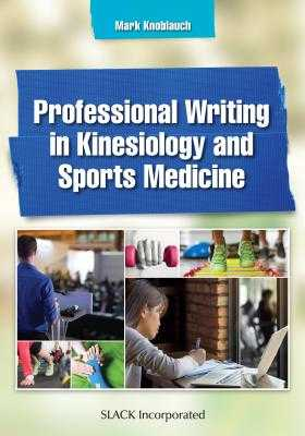 Professional Writing in Kinesiology and Sports Medicine - Knoblauch, Mark, PhD, Atc, CSCS