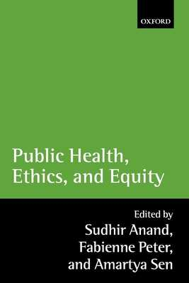 Public Health, Ethics, and Equity - Anand, Sudhir (Editor), and Peter, Fabienne (Editor), and Sen, Amartya (Editor)