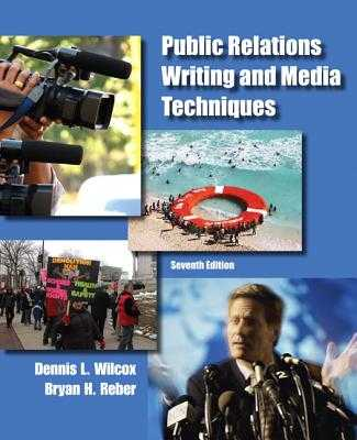 Public Relations Writing and Media Techniques - Wilcox, Dennis L., and Reber, Bryan H.