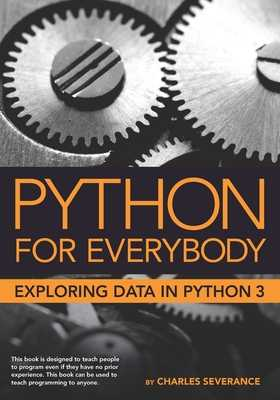 Python for Everybody: Exploring Data in Python 3 - Blumenberg, Sue (Editor), and Hauser, Elliott (Editor)