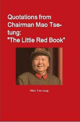 "Quotations from Chairman Mao Tse-tung: ""The Little Red Book"" - Tse-Tung, Mao"