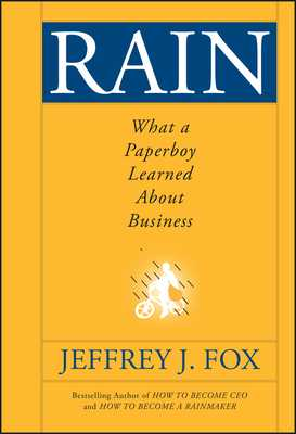 Rain: What a Paperboy Learned about Business - Fox, Jeffrey J