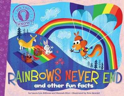 Rainbows Never End: and other fun facts - DiSiena, Laura Lyn, and Eliot, Hannah