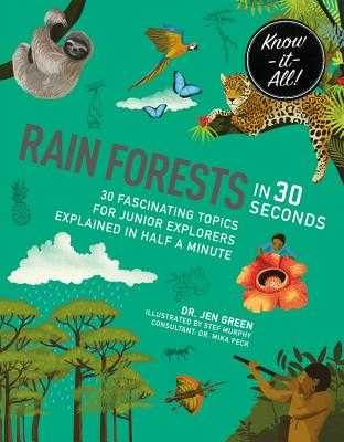 Rainforests in 30 Seconds: 30 Fascinating Topics for Rainforest Fanatics Explained in Half a Minute - Green, Jen, Dr., and Murphy, Stephanie