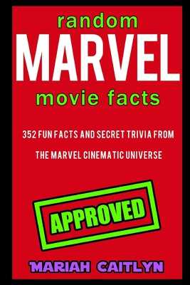 Random Marvel Movie Facts: 352 Fun Facts and Secret Trivia from the Marvel Cinematic Universe - Caitlyn, Mariah