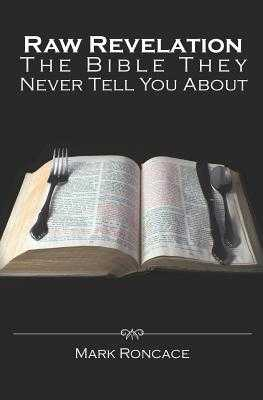 Raw Revelation: The Bible They Never Tell You About - Roncace, Mark