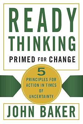 Ready Thinking - Primed for Change: 5 Principles for Action in Times of Uncertainty - Baker, John, Sir