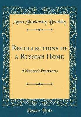 Recollections of a Russian Home: A Musician's Experiences (Classic Reprint) - Brodsky, Anna Skadovsky