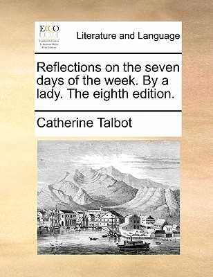 Reflections on the Seven Days of the Week. by a Lady. the Eighth Edition. - Talbot, Catherine