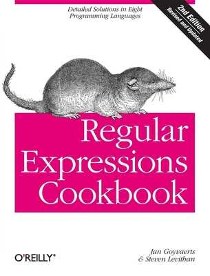 Regular Expressions Cookbook: Detailed Solutions in Eight Programming Languages - Goyvaerts, Jan, and Levithan, Steven