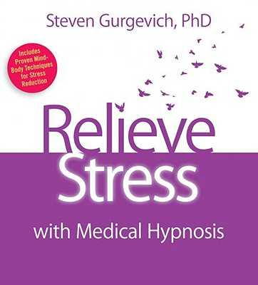 Relieve Stress with Medical Hypnosis - Gurgevich, Steven, MD