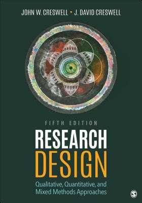 Research Design: Qualitative, Quantitative, and Mixed Methods Approaches - Creswell, John W, Dr., and Creswell, J David, PH.D.