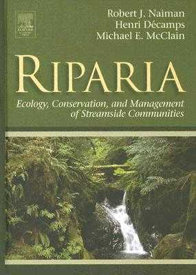Riparia: Ecology, Conservation, and Management of Streamside Communities - Naiman, Robert J, and Decamps, Henri, and McClain, Michael E