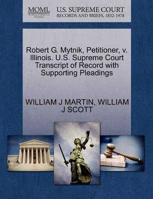 Robert G. Mytnik, Petitioner, V. Illinois. U.S. Supreme Court Transcript of Record with Supporting Pleadings - Martin, William J, and Scott, William J