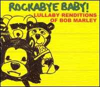 Rockabye Baby! Lullaby Renditions of Bob Marley - Rockabye Baby!