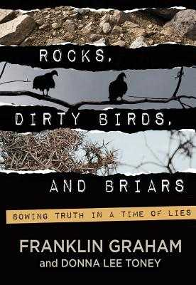 Rocks, Dirty Birds, and Briars - Graham, Franklin, Dr., and Lee Toney, Donna