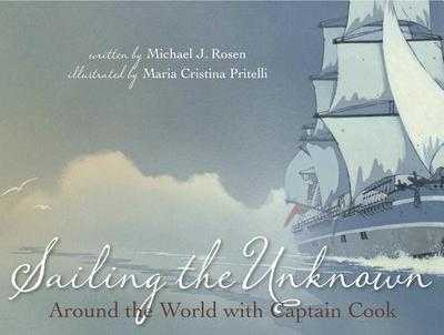 Sailing the Unknown: Around the World with Captain Cook - Rosen, Michael J