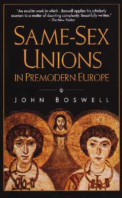 Same-Sex Unions in Premodern Europe - Boswell, John